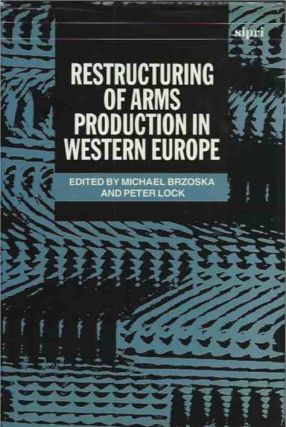 Restructuring of Arms Production in Western Europe. Michael ed Brzoska