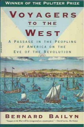 Voyagers to the West: A Passage in the Peopling of America on the Eve of the Revolution. Bernard...