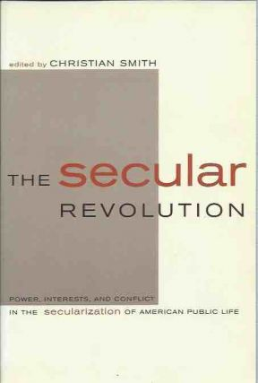 The Secular Revolution: Power, Interests, and Conflict in the Secularization of American Public...