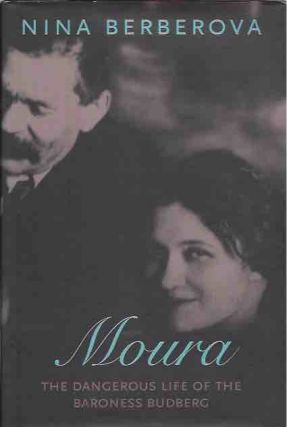 Moura__The Dangerous Life of the Baroness Budberg. Nina Berberova