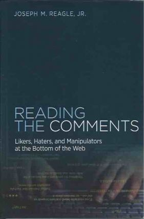 Reading the Comments__ Likers, Haters, and Manipulators at the Bottom of the Web. Joseph M....