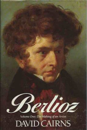 Berlioz__ Volume One: The Making of an Artist. David Cairns