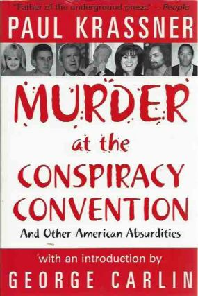 Murder at the Conspiracy Convention: And Other American Absurdities. Paul Krassner