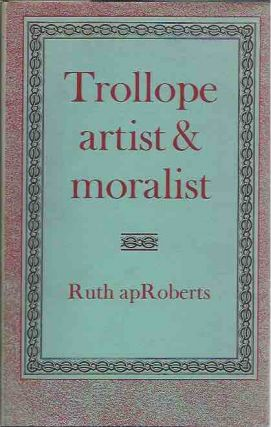 Trollope__ Artist and Moralist. Ruth apRoberts