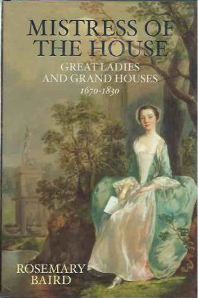 Mistress of the House__Great Ladies and Grand Houses 1670-1830. Rosemary Baird