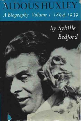 Aldous Huxley__ A Biography__Two Volumes: Volume I: 1894-1939, Volume 2: 1939-1963. Sybille Bedford