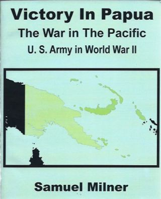 Victory in Papua__The War in the Pacific__U. S. Army in World War II. Samuel Milner