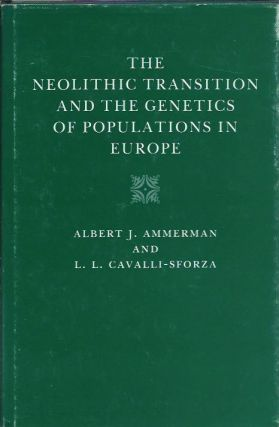 The Neolithic Transition and the Genetics of Population in Europe. Albert J. Ammerman, L. L....
