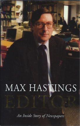 Editor: The Inside Story of Newspapers. Max Hastings.