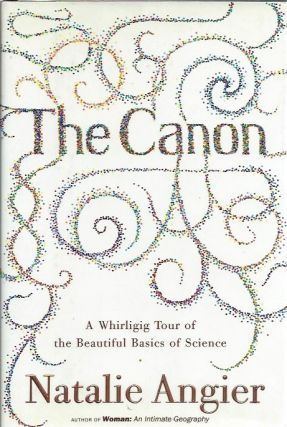The Canon: A Whirligig Tour of the Beautiful Basics of Sceince. Natalie Angier