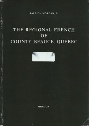 The Regional French of County Beauce, Quebec. Raleigh Morgan