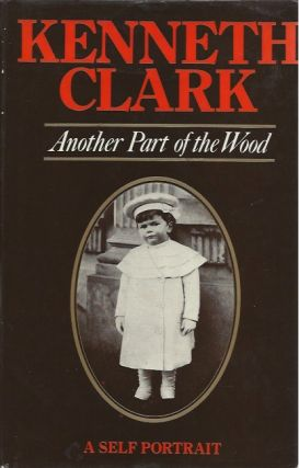 Another Part of the Wood: A Self-Portrait. Kenneth Clark