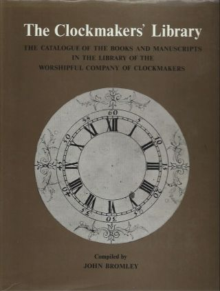 The Clockmaker's Library: The Catalogue of the Books and Manuscripts in the Library of the...