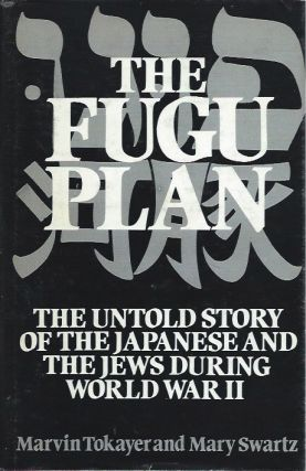 The Fugu Plan_ The Untold Story of the Japanese and the Jews During World War II. Marvin Tokayer,...