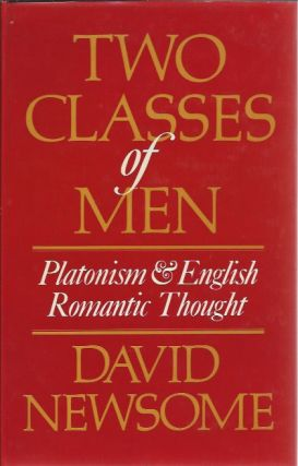 Two Classes of Men: Platonism and English Romantic Thought. David Newsome