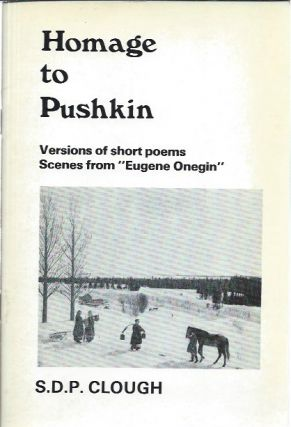 "Homage to Pushkin: Versions of Short Poems, Scenes from ""Eugene Onegin"" S. D. P. Clough"