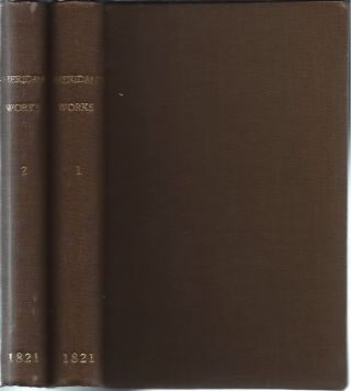 The Works of the Late Right Honourable Richard Brinsley Sheridan, In Two Volumes. Richard...