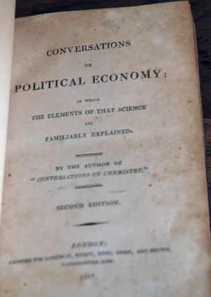 Conversations on Political Economy; in which the Elements of that Science are Familiarly Explained__Second Edition