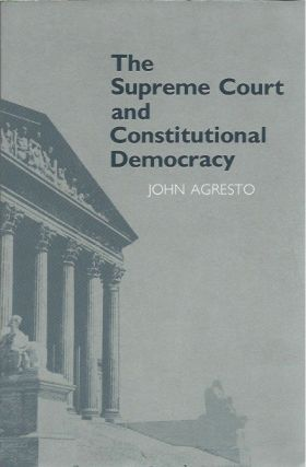 The Supreme Court and Constitutional Democracy. John Agresto