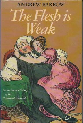 The Flesh Is Weak: An Intimate History of the Church of England. Andrew Barrow