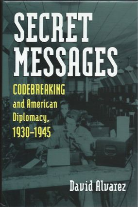 Secret Messages: Codebreaking and American Diplomacy, 1930-1945. David Alvarez
