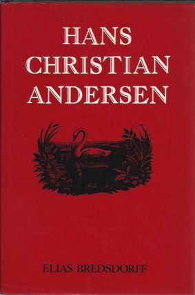 Hans Christian Andersen : The Story of His Life and Work, 1805-75. Elias Bredsdorff