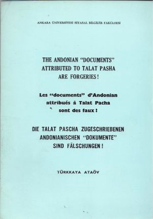 "The Andonian ""Documents"" Attributed to Talat Pasha Are Forgeries. Turkkaya Ataov"