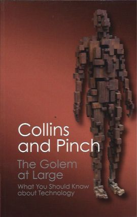 The Golem at Large: What You Should Know About Technology. Harry Collins, Trevor Pinch