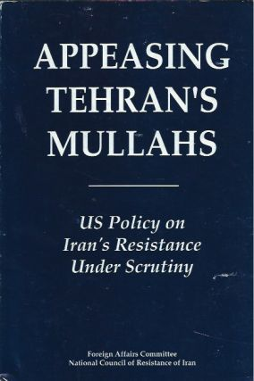 Appeasing Tehran's Mullahs: US Policy on Iran's Resistance Under Scrutiny. anon