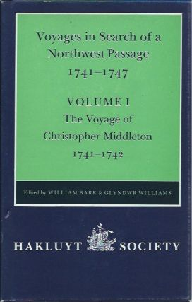 Voyages in Search of a Northwest Passage 1741-1747, Volume I: The Voyage of Christopher Middleton...