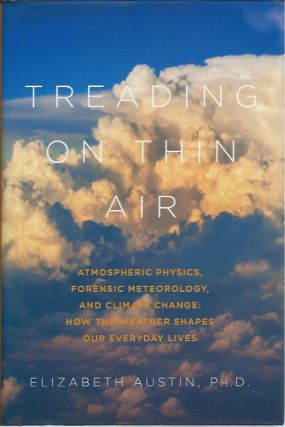 Treading on Thin Air: Atmospheric Physics, Forensic Meteorology, and Climate Change: How the...
