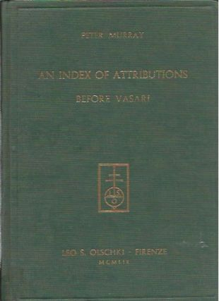 An Index of Attributions Made in Tuscan Sources before Vasari. Peter Murray