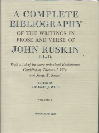 A Complete Bibliography of the Writings in Prose and Verse of John Ruskin LL.D. Thomas J. ed Wise