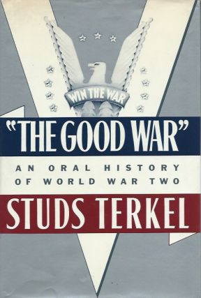 """The Good War"": An Oral History of World War Two. Studs Terkel"