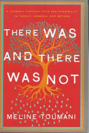 There Was and There Was Not: A Journey through Hate and Possibility in Turkey, Armenia, and...