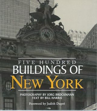 Five Hundred Buildings of New York. Jorg Brockmann, Bill Harris