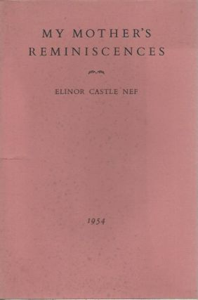 My Mother's Reminiscences: A Memorial to Mabel Wing Castle. Elinor Castle Nef