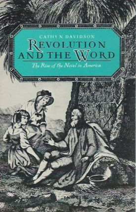 Revolution and the Word: The Rise of the Novel in America. Cathy N. Davidson.