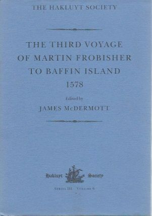 The Third Voyage of Martin Frobisher to Baffin Island 1578. James McDermott, ed