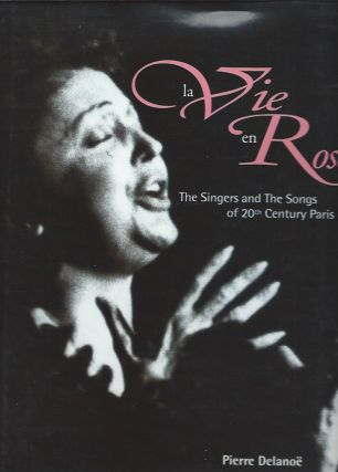 La Vie en Rose: The Singers and the Songs of 20th Century Paris. Pierre Delanoe