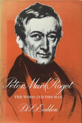 Peter Mark Roget: The Word and the Man. D. L. Emblen.