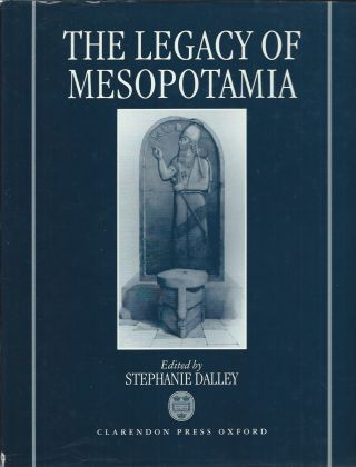 The Legacy of Mesopotamia. Stephanie Dalley, ed