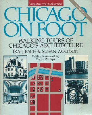 Chicago on Foot: Walking Tours of Chicago's Architecture (Revised and Updated). Ira J. Bach,...