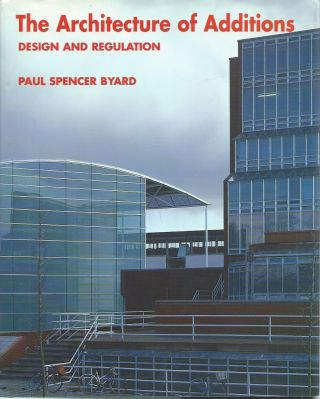 The Architecture of Additions: Design and Regulation. Paul Spencer Byard