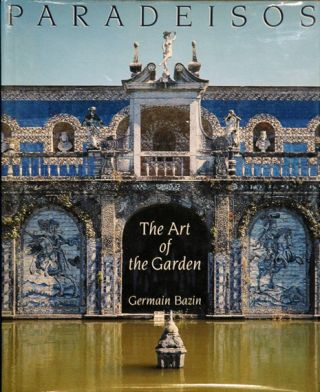 Paradeisos__The Art of the Garden. Germain Bazin