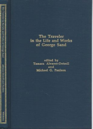 The Traveler in the Life and Works of George Sand. Tamara Alvarez-Detrell, Michael G. Paulson, ed