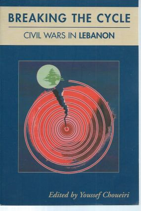 Breaking the Cycle__Civil Wars in Lebanon. Youssef Choueiri, ed