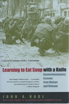 Learning to Eat Soup with a Knife__ Counterinsurgency Lessons from Malaya and Vietnam. John A. Nagl
