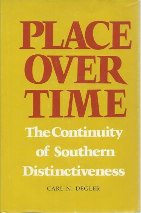 Place Over Time__ The Continuity of Southern Distinctiveness. Carl N. Degler