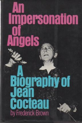 An Impersonation of Angels__A Biography of Jean Cocteau. Frederick Brown